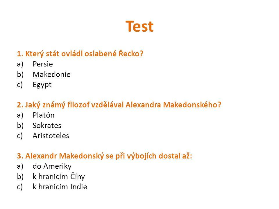 Test 1. Který stát ovládl oslabené Řecko Persie Makedonie Egypt