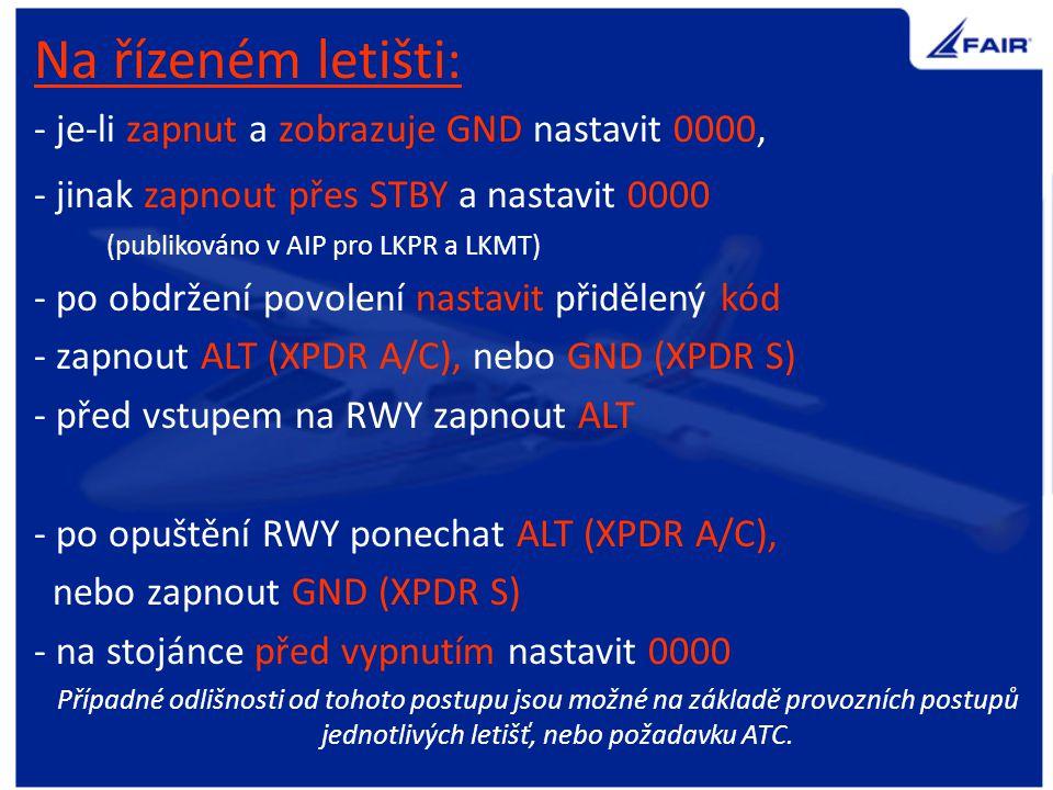 Na řízeném letišti: - je-li zapnut a zobrazuje GND nastavit 0000,