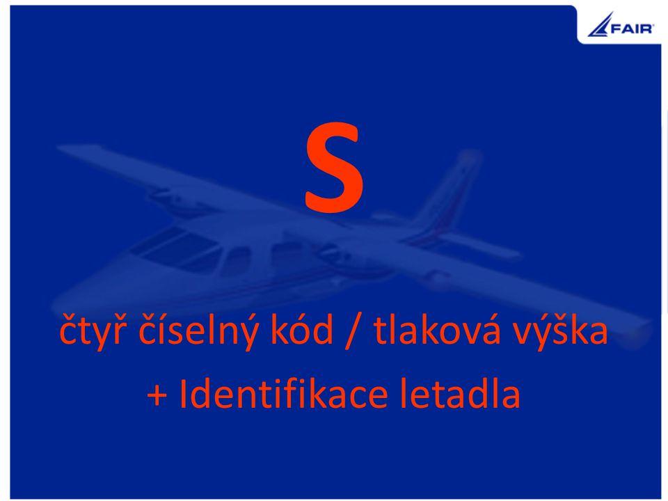 S čtyř číselný kód / tlaková výška + Identifikace letadla