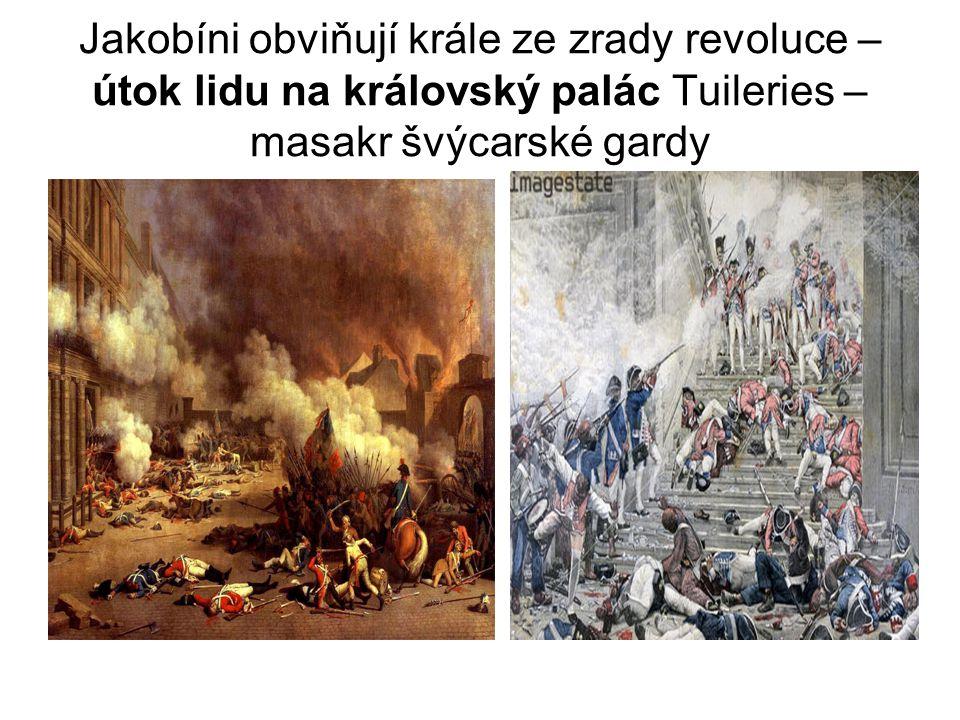 Jakobíni obviňují krále ze zrady revoluce – útok lidu na královský palác Tuileries – masakr švýcarské gardy