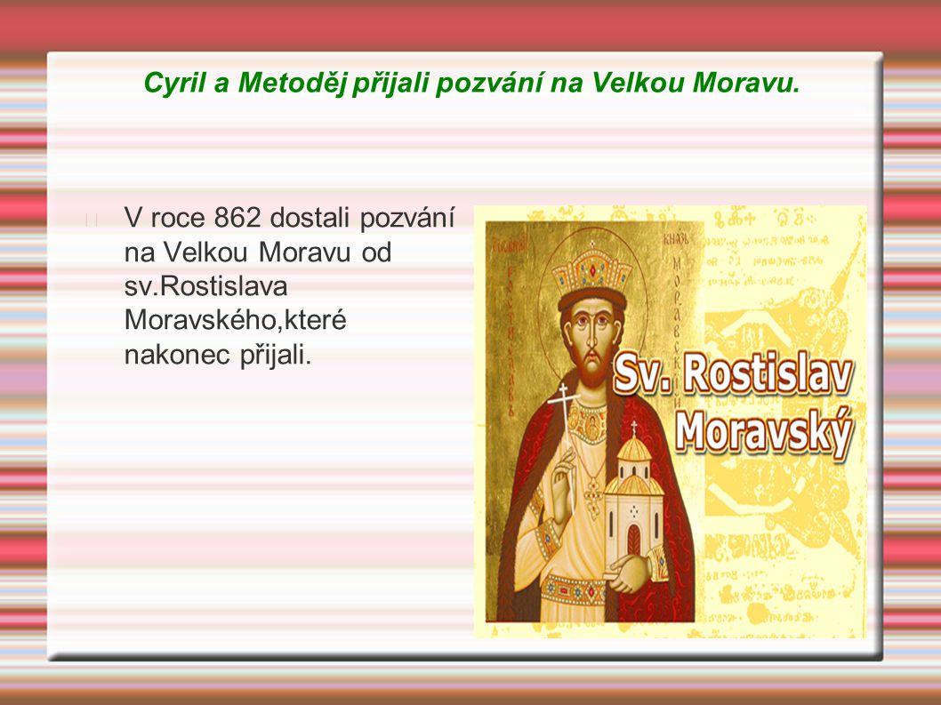 Cyril a Metoděj přijali pozvání na Velkou Moravu.