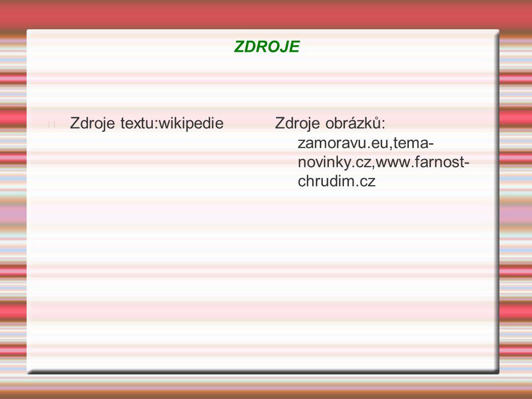 ZDROJE Zdroje textu:wikipedie Zdroje obrázků: zamoravu.eu,tema-novinky.cz,www.farnost-chrudim.cz