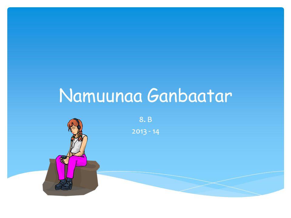 Namuunaa Ganbaatar 8. B 2013 - 14
