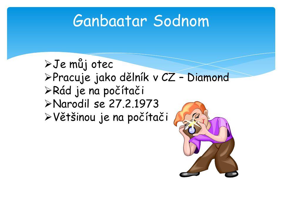 Ganbaatar Sodnom Je můj otec Pracuje jako dělník v CZ – Diamond