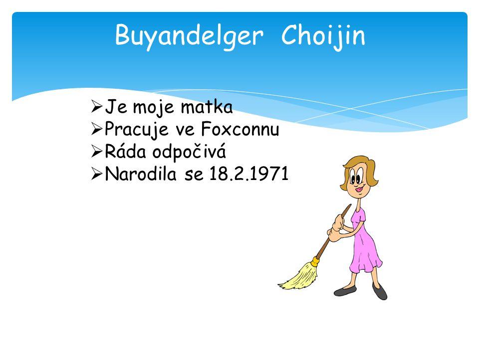Buyandelger Choijin Je moje matka Pracuje ve Foxconnu Ráda odpočivá