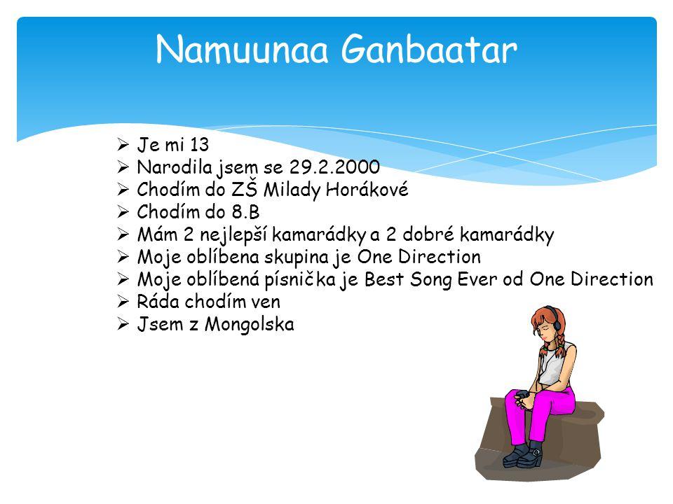 Namuunaa Ganbaatar Je mi 13 Narodila jsem se 29.2.2000