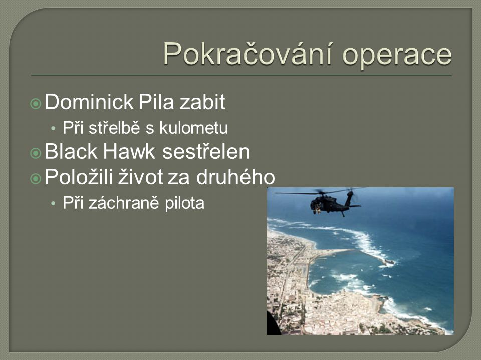 Pokračování operace Dominick Pila zabit Black Hawk sestřelen