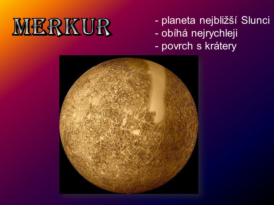 MERKUR planeta nejbližší Slunci obíhá nejrychleji povrch s krátery