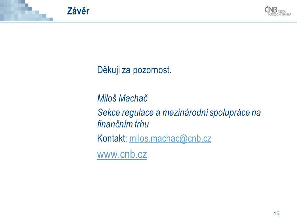 www.cnb.cz Závěr Děkuji za pozornost. Miloš Machač