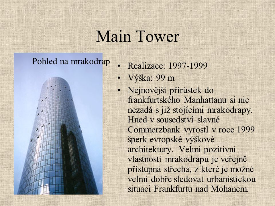 Main Tower Pohled na mrakodrap Realizace: 1997-1999 Výška: 99 m