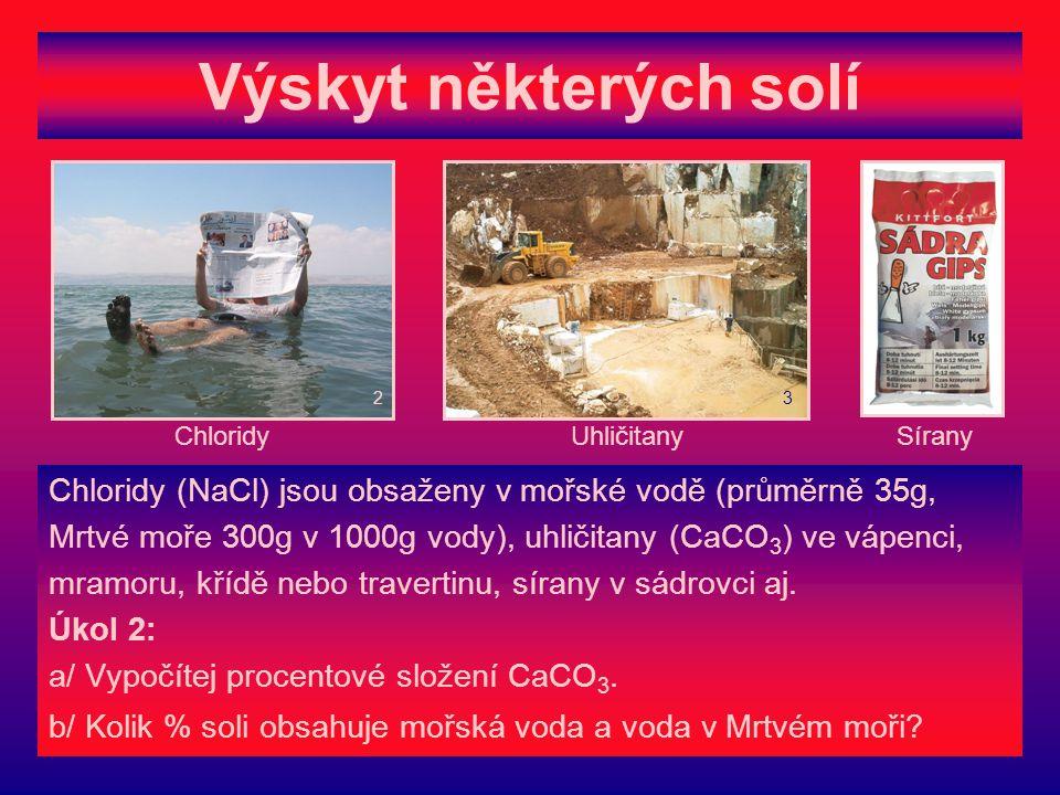 Výskyt některých solí 2. 3. Chloridy. Uhličitany. Sírany. Chloridy (NaCl) jsou obsaženy v mořské vodě (průměrně 35g,