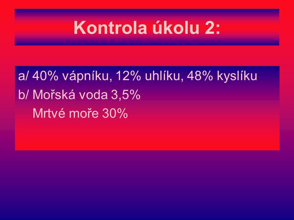 Kontrola úkolu 2: a/ 40% vápníku, 12% uhlíku, 48% kyslíku