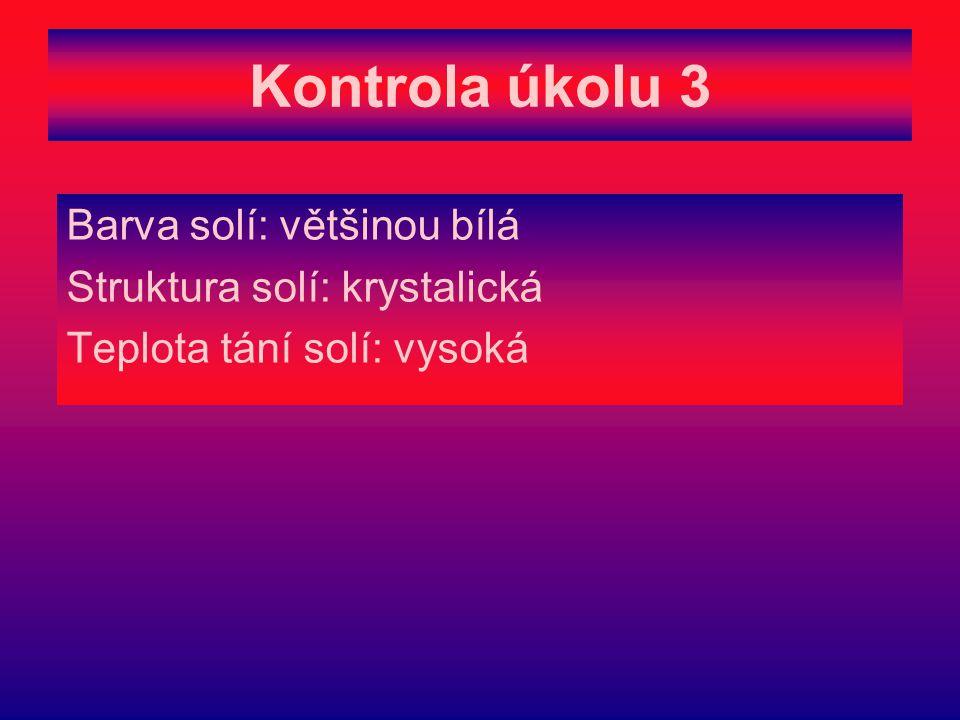 Kontrola úkolu 3 Barva solí: většinou bílá Struktura solí: krystalická