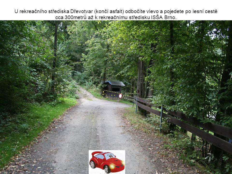 U rekreačního střediska Dřevotvar (končí asfalt) odbočíte vlevo a pojedete po lesní cestě cca 300metrů až k rekreačnímu středisku ISŠA Brno.
