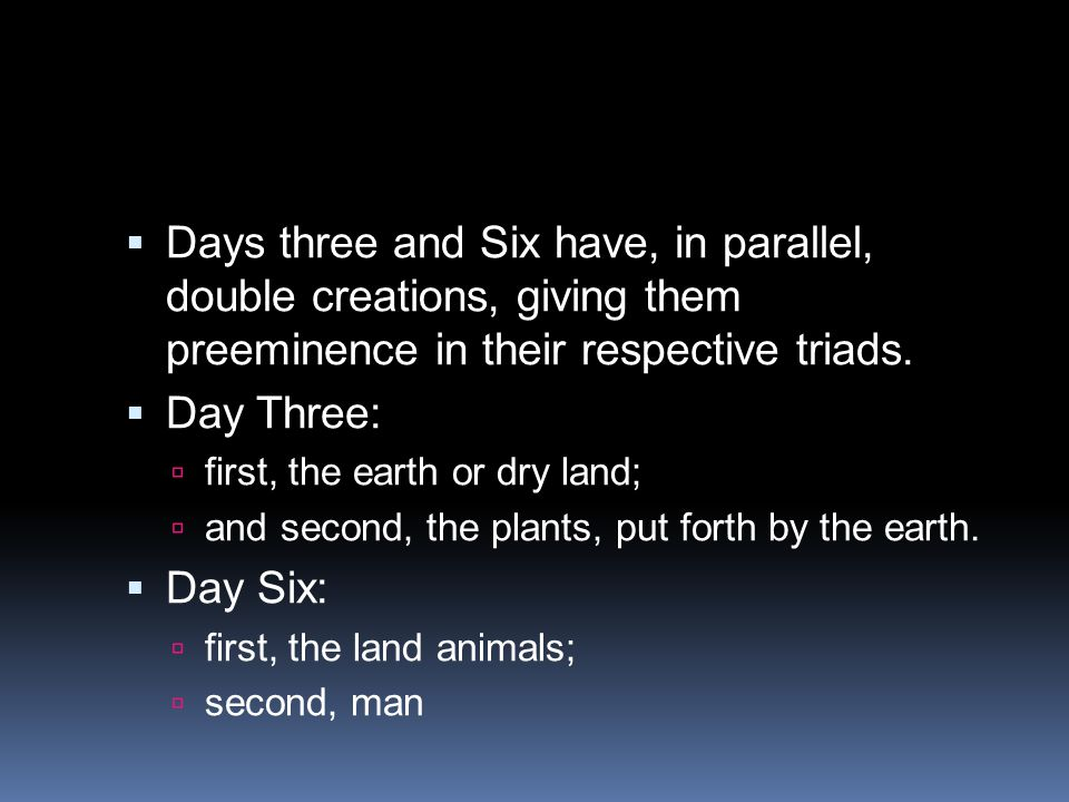 Days three and Six have, in parallel, double creations, giving them preeminence in their respective triads.