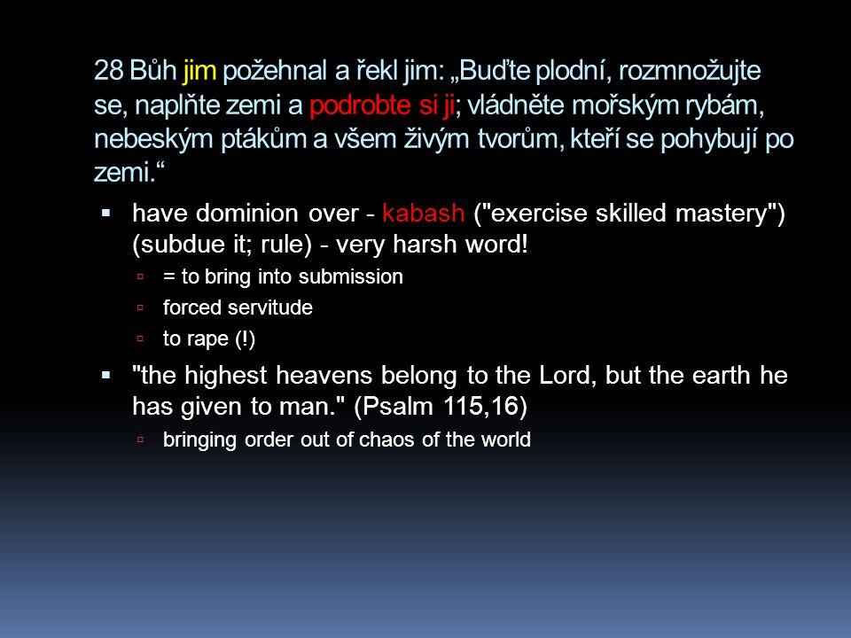 """28 Bůh jim požehnal a řekl jim: """"Buďte plodní, rozmnožujte se, naplňte zemi a podrobte si ji; vládněte mořským rybám, nebeským ptákům a všem živým tvorům, kteří se pohybují po zemi."""