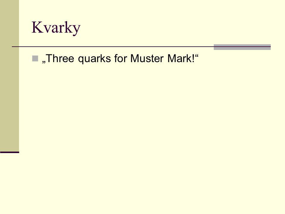 "Kvarky ""Three quarks for Muster Mark!"