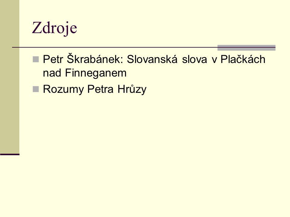 Zdroje Petr Škrabánek: Slovanská slova v Plačkách nad Finneganem