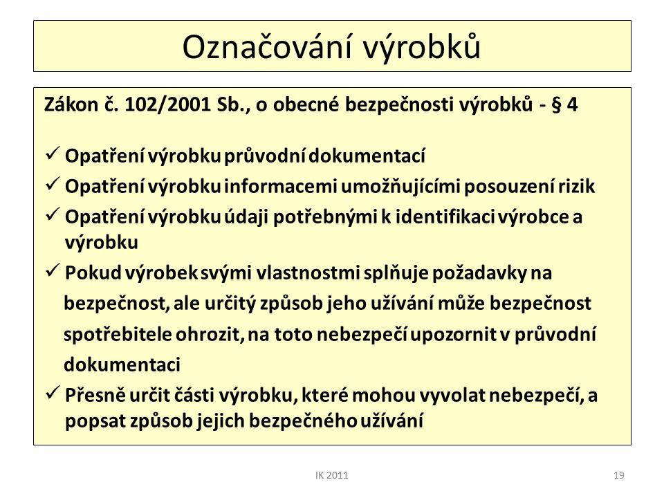 Označování výrobků Zákon č. 102/2001 Sb., o obecné bezpečnosti výrobků - § 4. Opatření výrobku průvodní dokumentací.