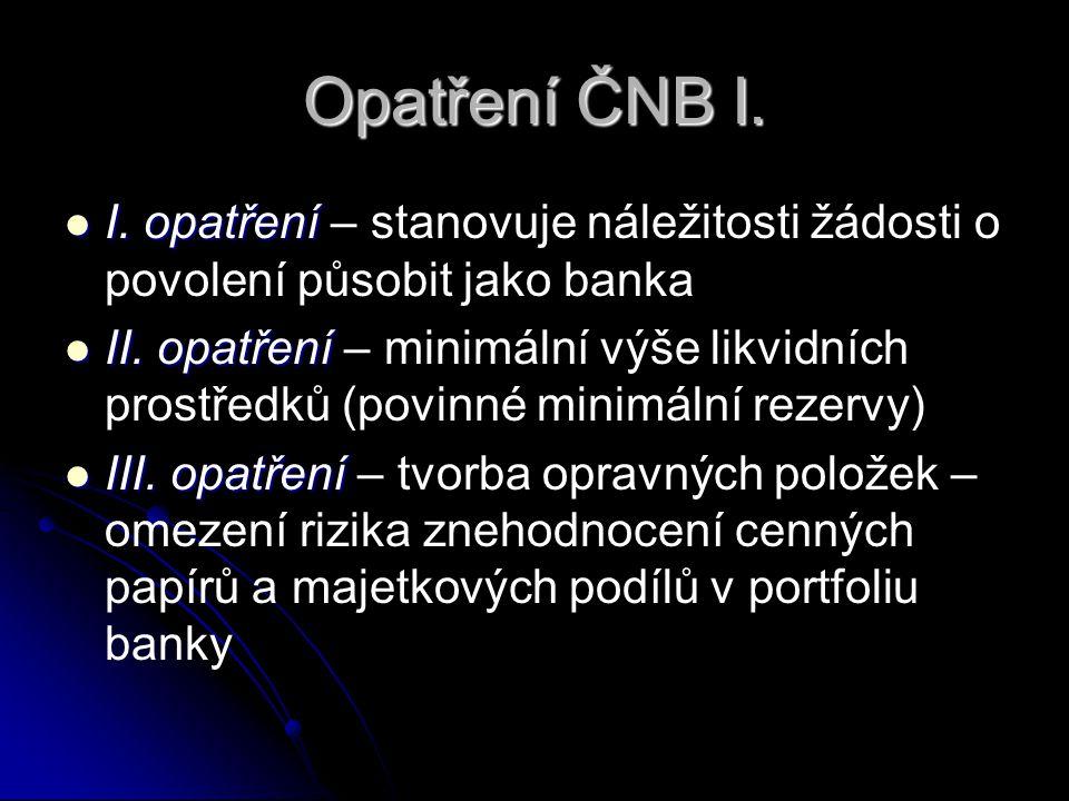 Opatření ČNB I. I. opatření – stanovuje náležitosti žádosti o povolení působit jako banka.