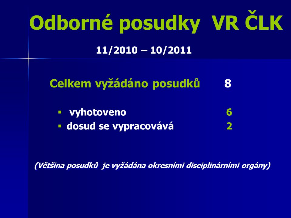 Odborné posudky VR ČLK Celkem vyžádáno posudků 8 11/2010 – 10/2011