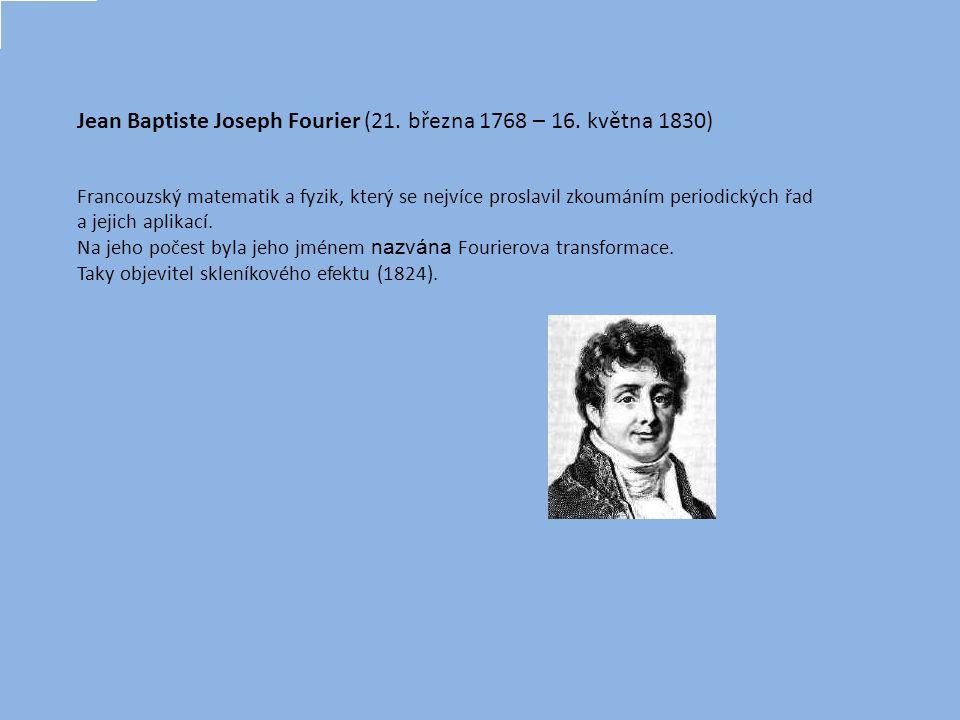 Jean Baptiste Joseph Fourier (21. března 1768 – 16. května 1830)