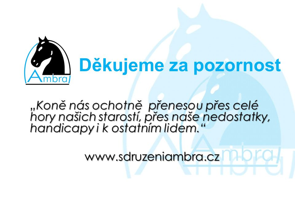 """Děkujeme za pozornost """"Koně nás ochotně přenesou přes celé hory našich starostí, přes naše nedostatky, handicapy i k ostatním lidem."""