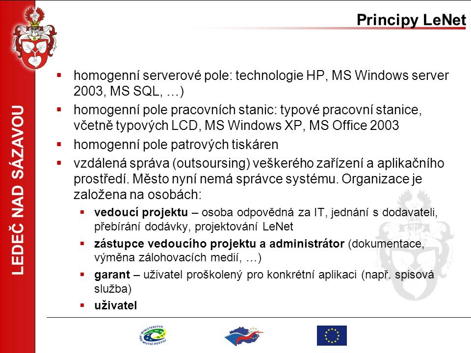 Principy LeNet homogenní serverové pole: technologie HP, MS Windows server 2003, MS SQL, …)