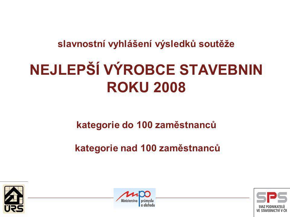slavnostní vyhlášení výsledků soutěže NEJLEPŠÍ VÝROBCE STAVEBNIN ROKU 2008 kategorie do 100 zaměstnanců kategorie nad 100 zaměstnanců