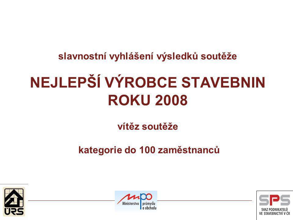 slavnostní vyhlášení výsledků soutěže NEJLEPŠÍ VÝROBCE STAVEBNIN ROKU 2008 vítěz soutěže kategorie do 100 zaměstnanců