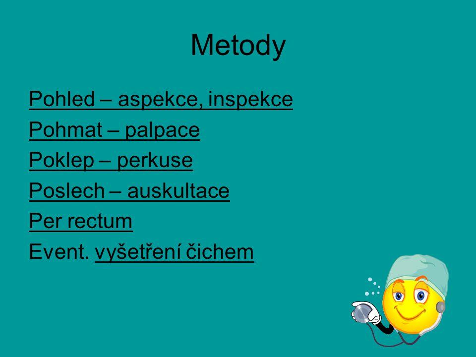 Metody Pohled – aspekce, inspekce Pohmat – palpace Poklep – perkuse