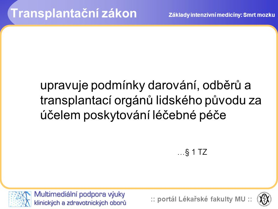 Transplantační zákon Základy intenzivní medicíny: Smrt mozku.