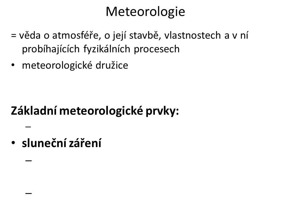 Meteorologie Základní meteorologické prvky: sluneční záření