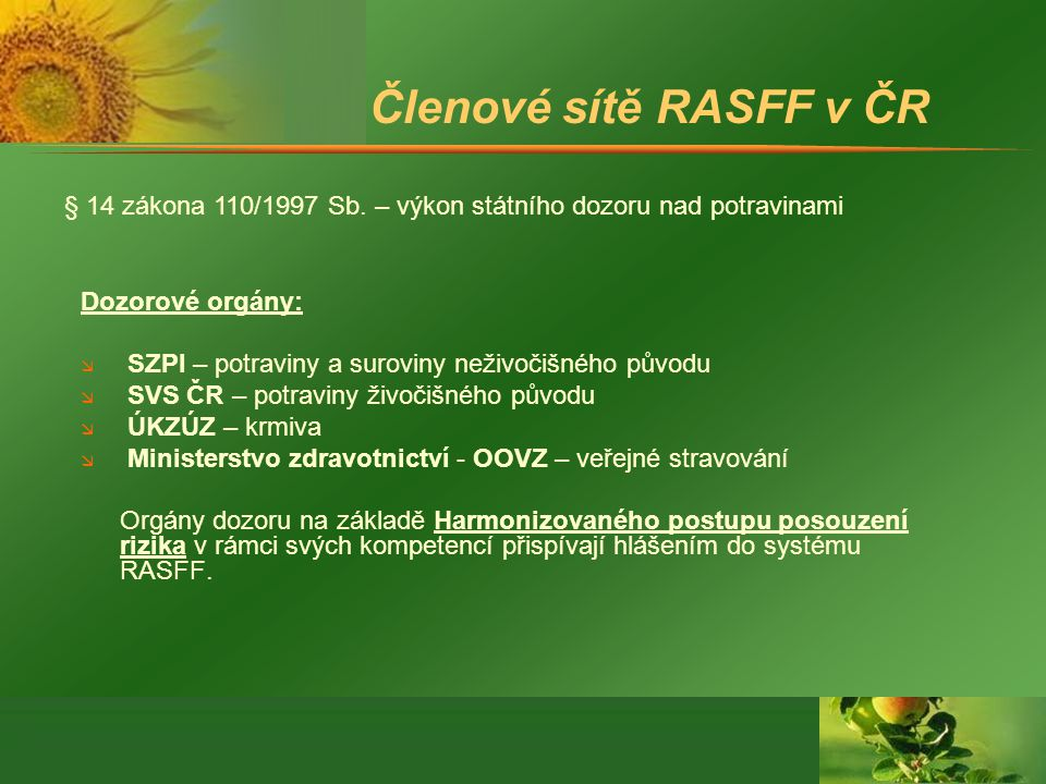 Členové sítě RASFF v ČR § 14 zákona 110/1997 Sb. – výkon státního dozoru nad potravinami. Dozorové orgány: