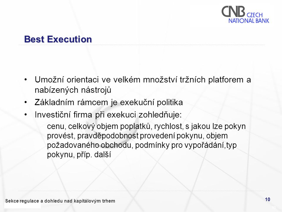 Best Execution Umožní orientaci ve velkém množství tržních platforem a nabízených nástrojů. Základním rámcem je exekuční politika.