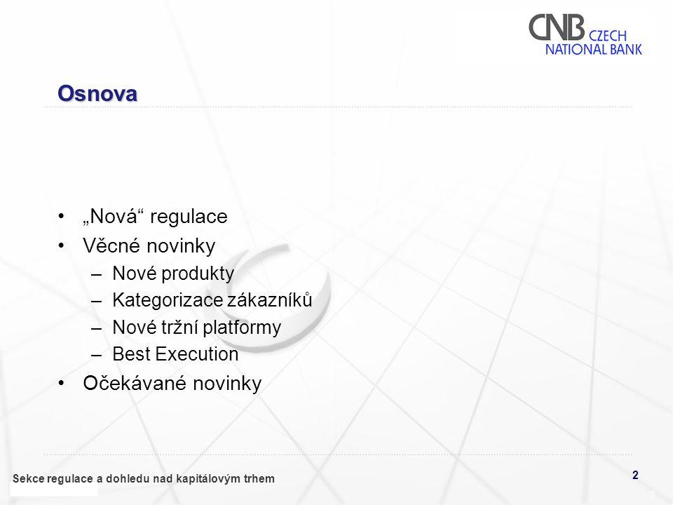 """Osnova """"Nová regulace Věcné novinky Očekávané novinky Nové produkty"""