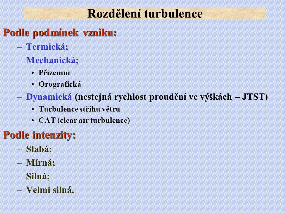 Rozdělení turbulence Podle podmínek vzniku: Podle intenzity: Termická;