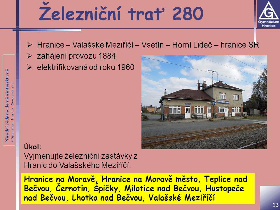 Železniční trať 280 Hranice – Valašské Meziříčí – Vsetín – Horní Lideč – hranice SR. zahájení provozu 1884.
