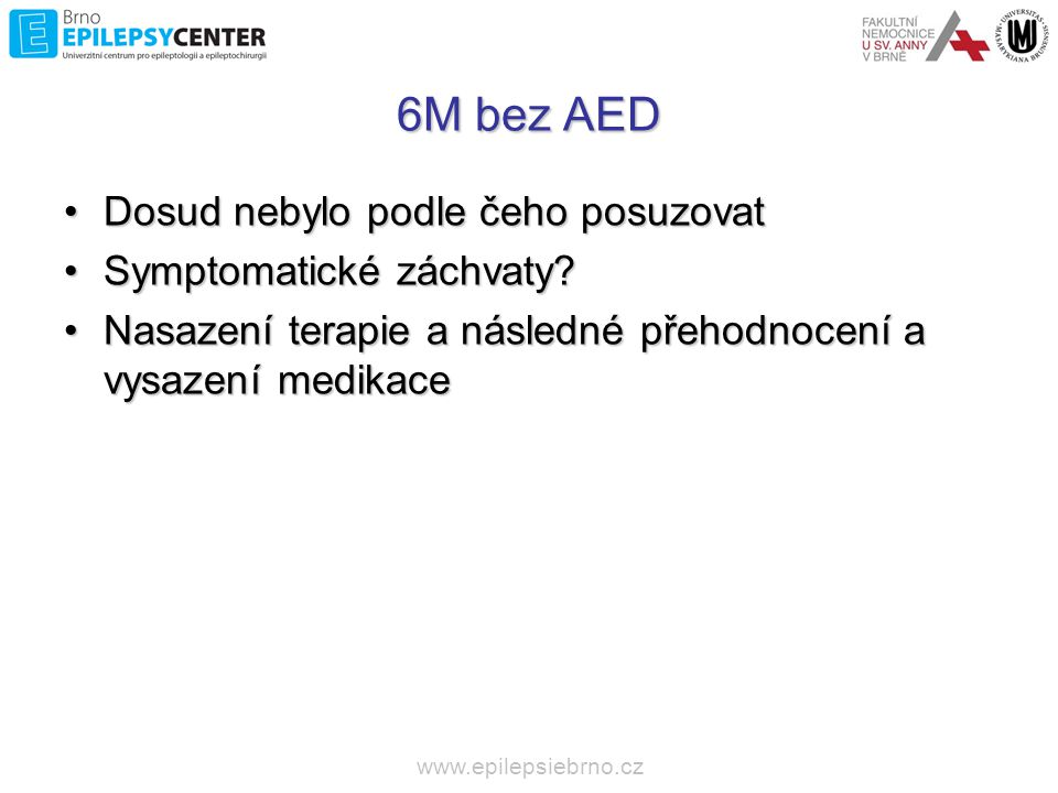 6M bez AED Dosud nebylo podle čeho posuzovat Symptomatické záchvaty