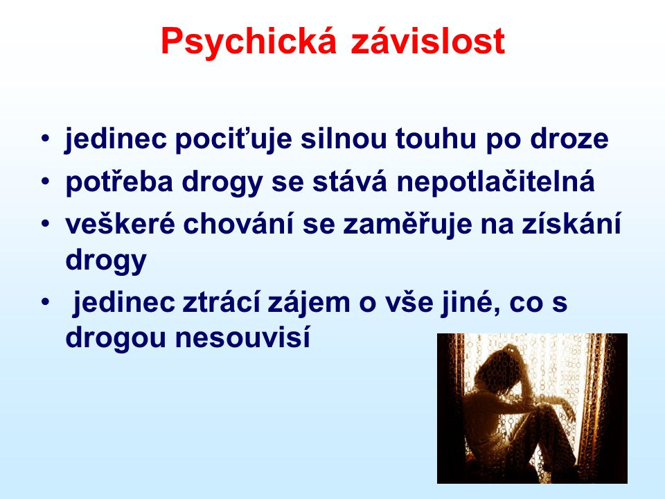 Psychická závislost jedinec pociťuje silnou touhu po droze