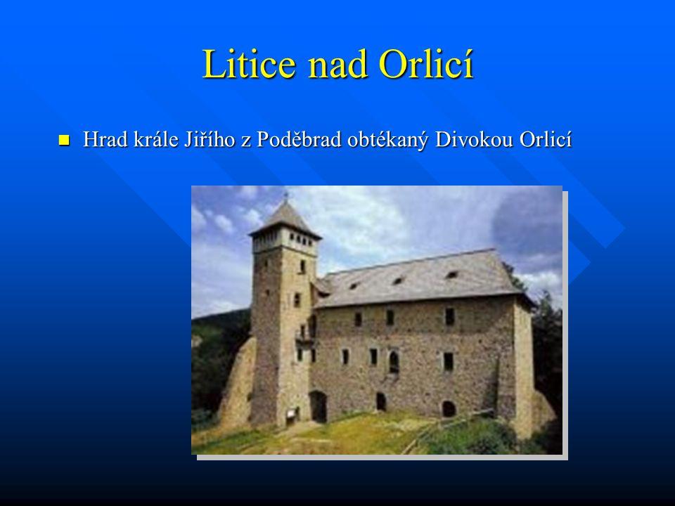 Litice nad Orlicí Hrad krále Jiřího z Poděbrad obtékaný Divokou Orlicí