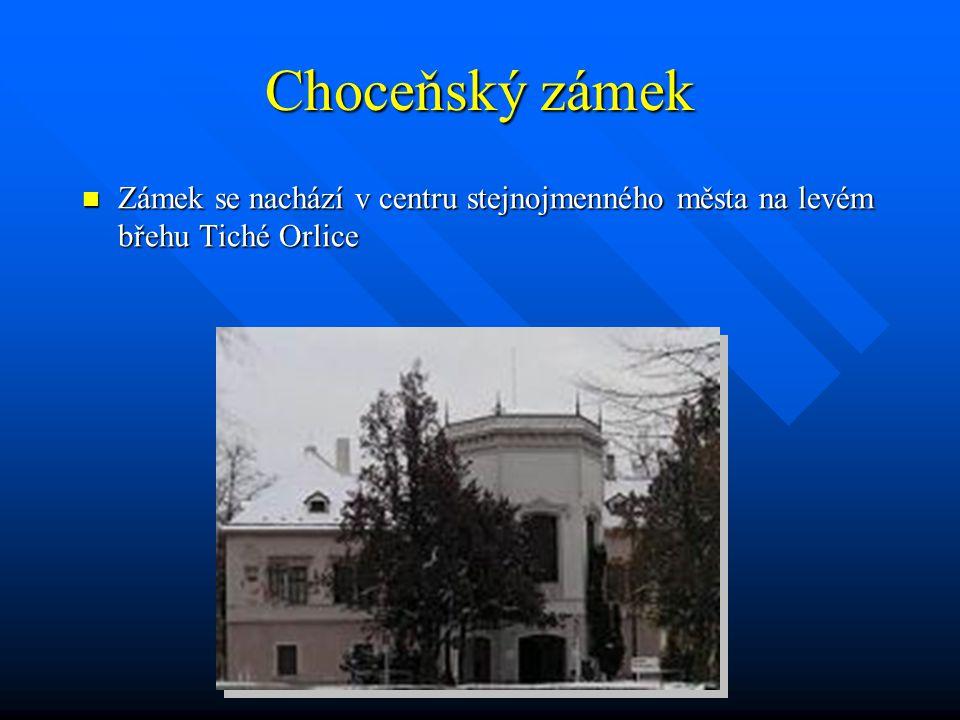 Choceňský zámek Zámek se nachází v centru stejnojmenného města na levém břehu Tiché Orlice
