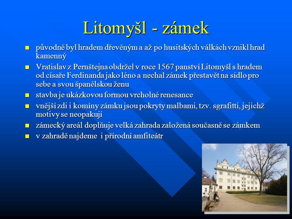 Litomyšl - zámek původně byl hradem dřevěným a až po husitských válkách vznikl hrad kamenný.