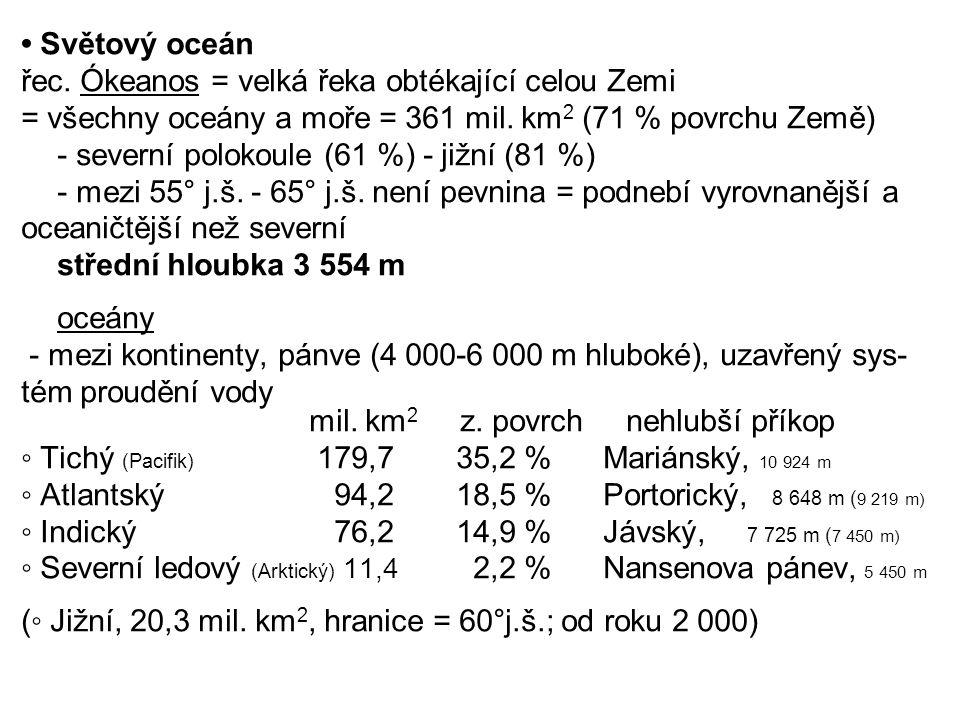 • Světový oceán řec. Ókeanos = velká řeka obtékající celou Zemi. = všechny oceány a moře = 361 mil. km2 (71 % povrchu Země)