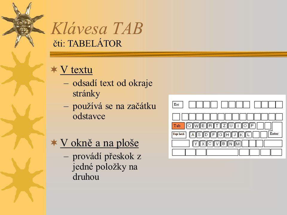 Klávesa TAB V textu V okně a na ploše čti: TABELÁTOR