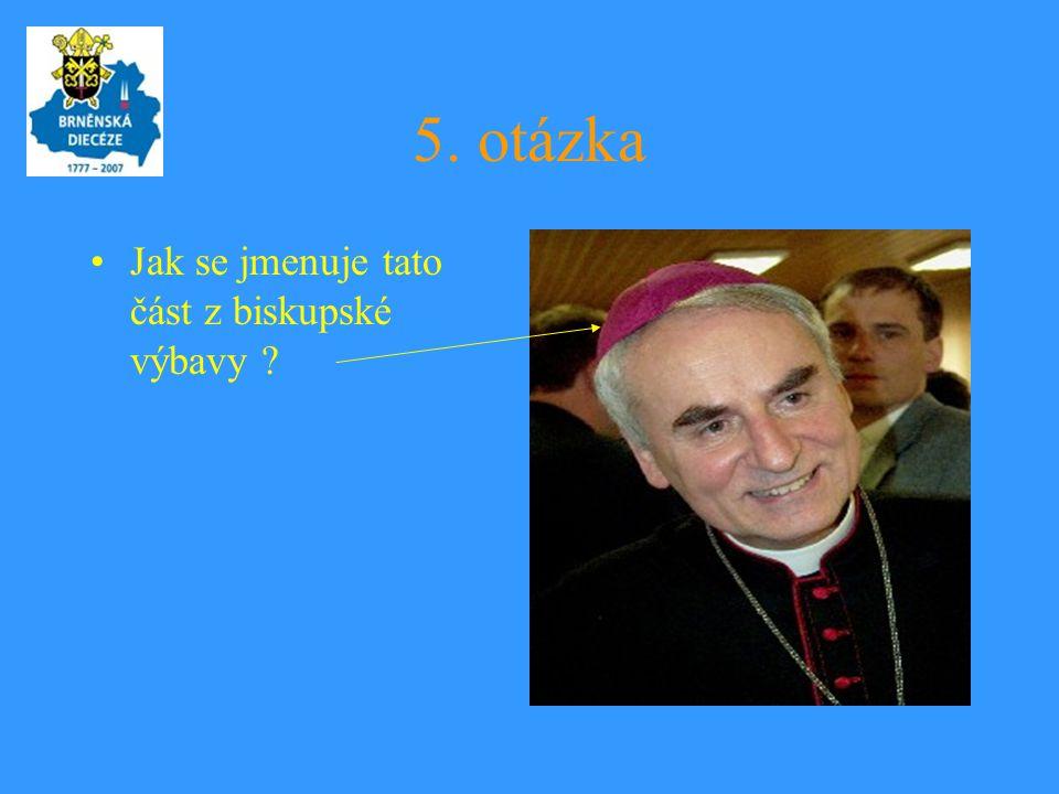 5. otázka Jak se jmenuje tato část z biskupské výbavy