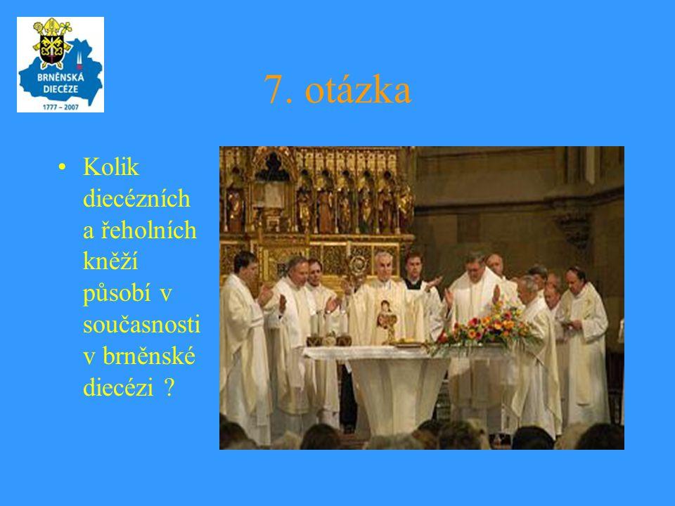7. otázka Kolik diecézních a řeholních kněží působí v současnosti v brněnské diecézi