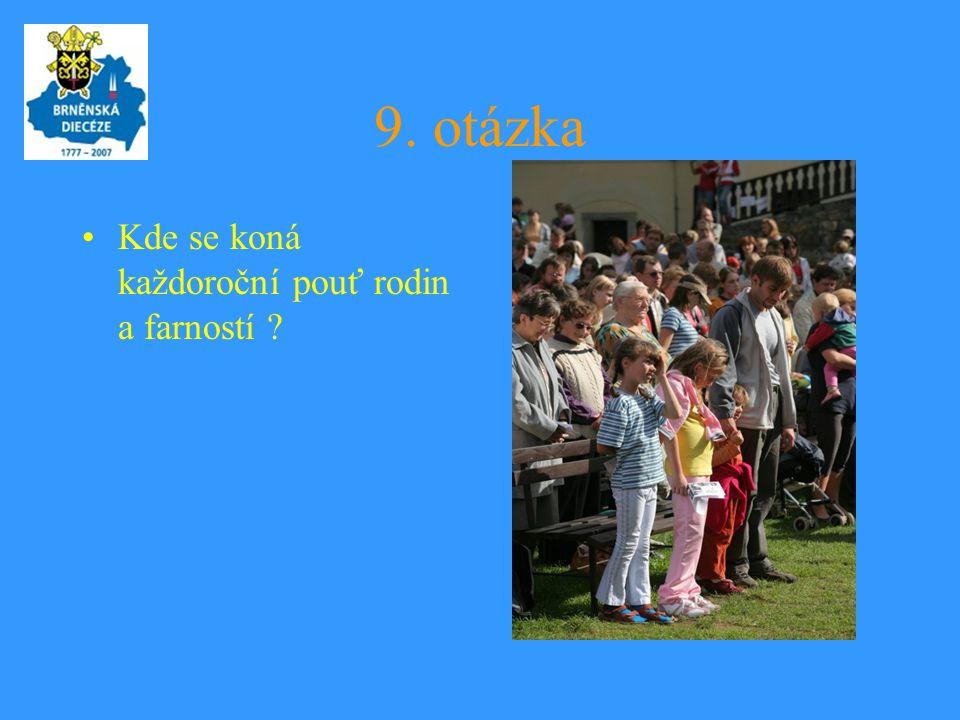 9. otázka Kde se koná každoroční pouť rodin a farností
