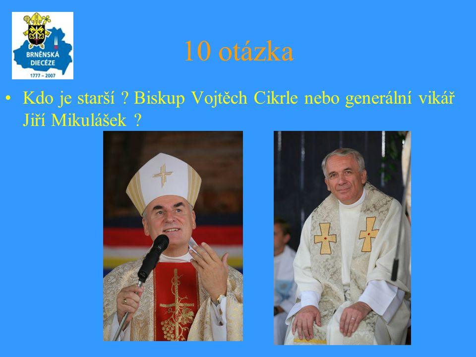 10 otázka Kdo je starší Biskup Vojtěch Cikrle nebo generální vikář Jiří Mikulášek