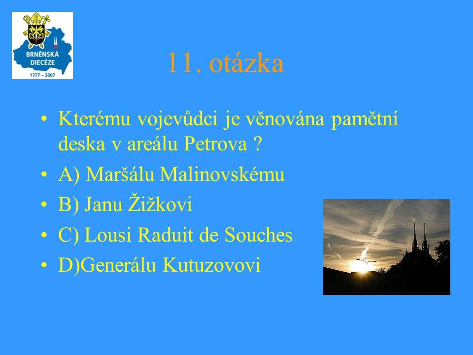 11. otázka Kterému vojevůdci je věnována pamětní deska v areálu Petrova A) Maršálu Malinovskému.